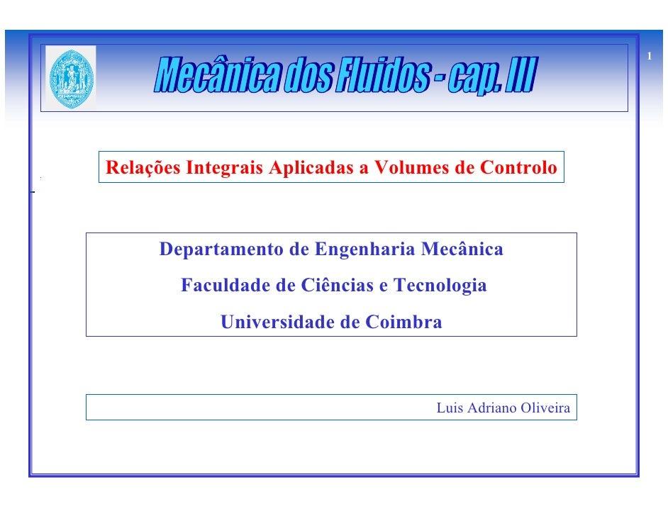 1     Relações Integrais Aplicadas a Volumes de Controlo         Departamento de Engenharia Mecânica         Faculdade de ...