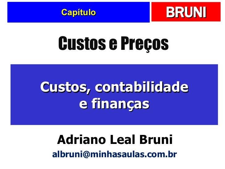 Capítulo Custos, contabilidade e finanças Custos e Preços Adriano Leal Bruni [email_address]