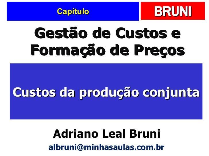 Capítulo Custos da produção conjunta Gestão de Custos e Formação de Preços Adriano Leal Bruni [email_address]