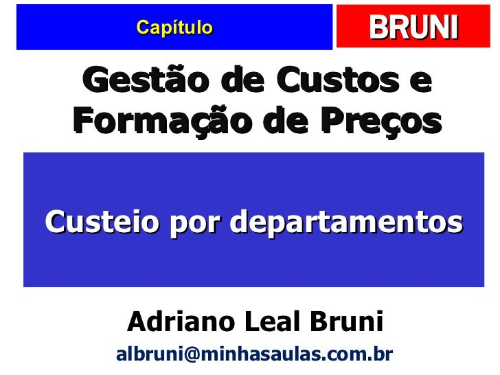 Capítulo Custeio por departamentos Gestão de Custos e Formação de Preços Adriano Leal Bruni [email_address]
