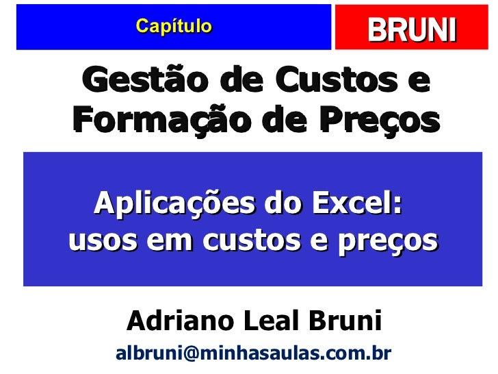 Capítulo Aplicações do Excel:  usos em custos e preços Gestão de Custos e Formação de Preços Adriano Leal Bruni [email_add...