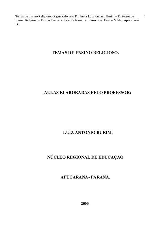 Temas de Ensino Religioso. Organizado pelo Professor Luiz Antonio Burim – Professor de Ensino Religioso – Ensino Fundament...