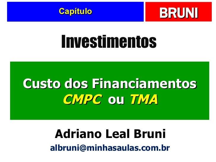 Capítulo Custo dos Financiamentos CMPC  ou  TMA Investimentos Adriano Leal Bruni [email_address]