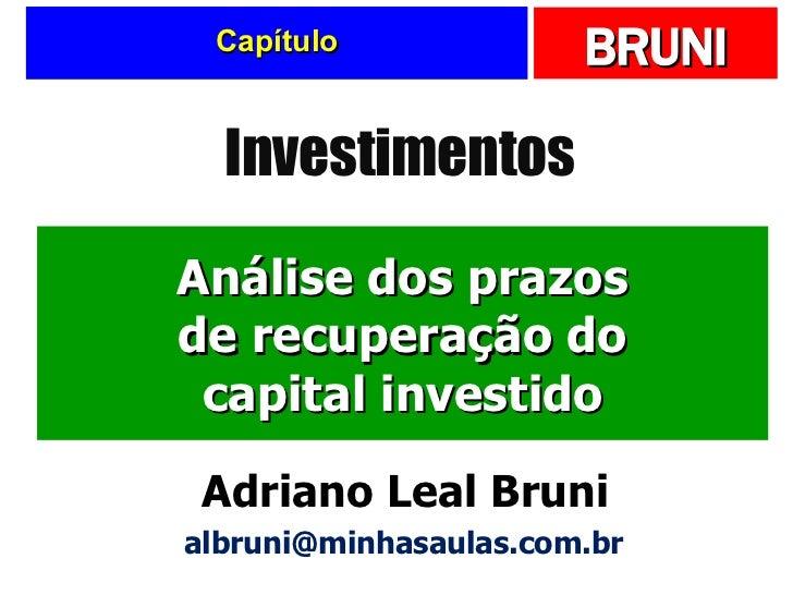 Capítulo Análise dos prazos de recuperação do capital investido Investimentos Adriano Leal Bruni [email_address]