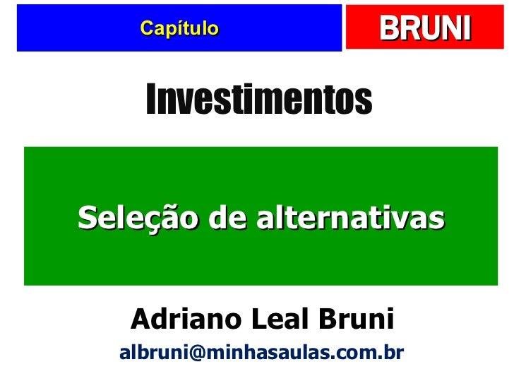 Capítulo Seleção de alternativas Investimentos Adriano Leal Bruni [email_address]