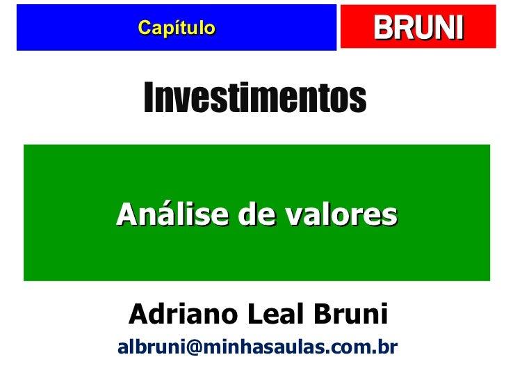 Capítulo Análise de valores Investimentos Adriano Leal Bruni [email_address]