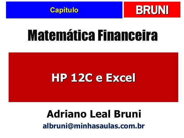 Capítulo HP 12C e Excel Matemática Financeira Adriano Leal Bruni [email_address]