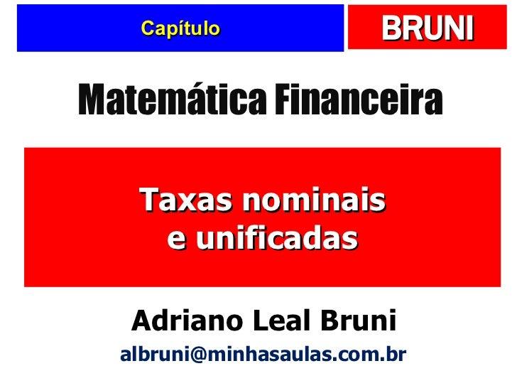 Capítulo Taxas nominais e unificadas Matemática Financeira Adriano Leal Bruni [email_address]