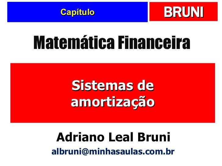 Capítulo Sistemas de amortização Matemática Financeira Adriano Leal Bruni [email_address]
