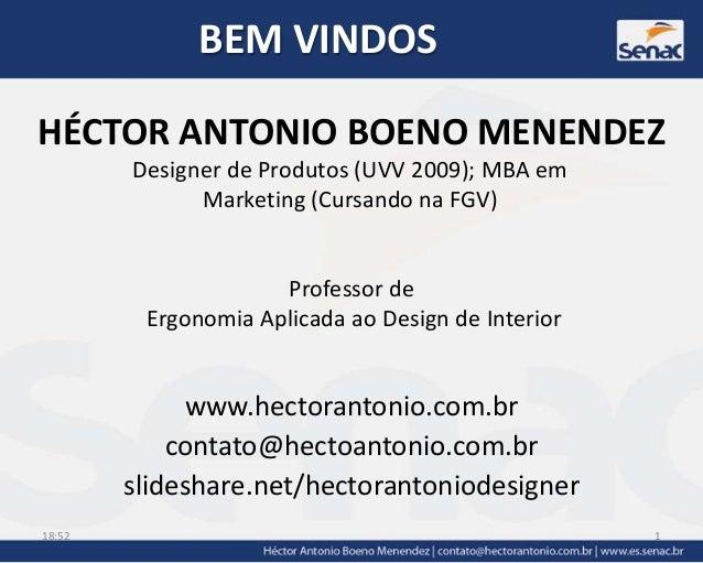 BEM VINDOSHÉCTOR ANTONIO BOENO MENENDEZwww.hectorantonio.com.brcontato@hectoantonio.com.brslideshare.net/hectorantoniodesi...