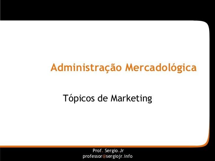 Administração Mercadológica Tópicos de Marketing