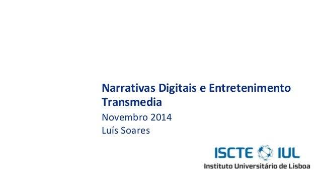 Narrativas Digitais e Entretenimento Transmedia Novembro 2014 Luís Soares