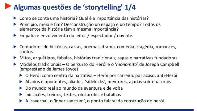 Algumas questões de 'storytelling' 1/4 Como se conta uma história? Qual é a importância das histórias? Princípio, meio e f...