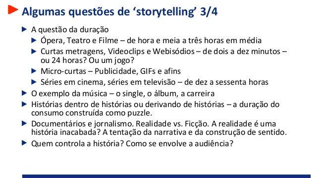 Algumas questões de 'storytelling' 3/4 A questão da duração Ópera, Teatro e Filme – de hora e meia a três horas em média C...
