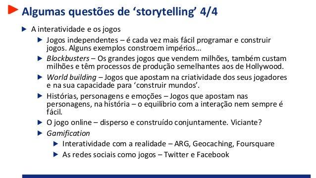 Algumas questões de 'storytelling' 4/4 A interatividade e os jogos Jogos independentes – é cada vez mais fácil programar e...