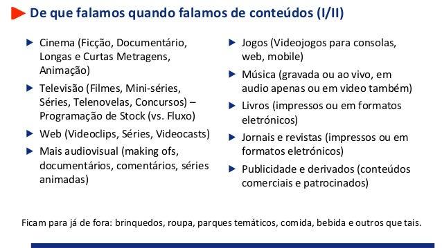 De que falamos quando falamos de conteúdos (I/II) Cinema (Ficção, Documentário, Longas e Curtas Metragens, Animação) Telev...
