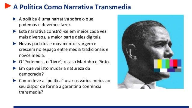 A Política Como Narrativa Transmedia A política é uma narrativa sobre o que podemos e devemos fazer. Esta narrativa constr...