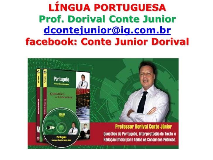 LÍNGUA PORTUGUESA   Prof. Dorival Conte Junior    dcontejunior@ig.com.brfacebook: Conte Junior Dorival