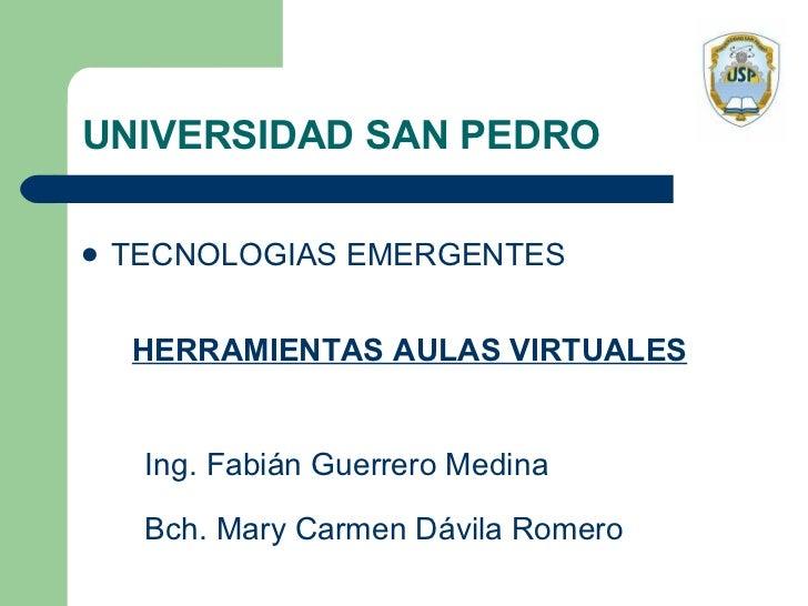 UNIVERSIDAD SAN PEDRO <ul><li>TECNOLOGIAS EMERGENTES </li></ul>Bch. Mary Carmen Dávila Romero Ing. Fabián Guerrero Medina ...