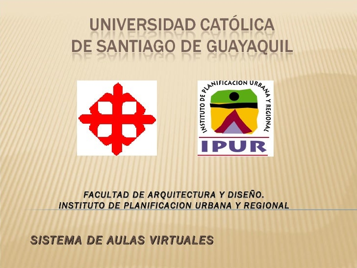 FACULTAD DE ARQUITECTURA Y DISEÑO.    INSTITUTO DE PLANIFICACION URBANA Y REGIONALSISTEMA DE AULAS VIRTUALES