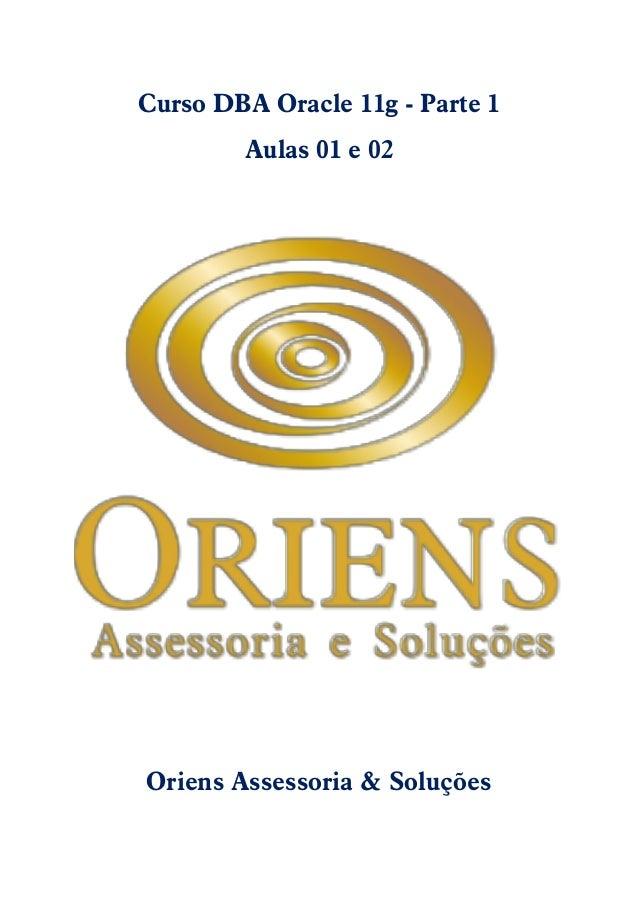 Curso DBA Oracle 11g - Parte 1 Aulas 01 e 02 Oriens Assessoria & Soluções