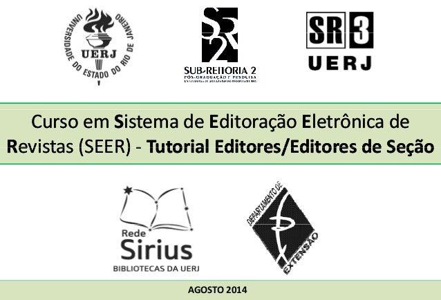 Curso em Sistema de Editoração Eletrônica de  Revistas (SEER) ‐‐ Tutorial Editores/Editores de Seção  AGOSTO 2014