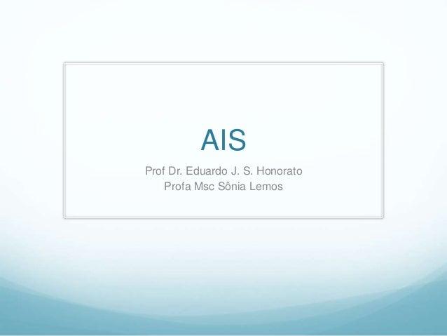 AIS Prof Dr. Eduardo J. S. Honorato Profa Msc Sônia Lemos