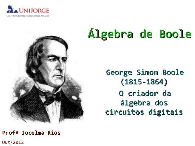 Álgebra de Boole                       George Simon Boole                           (1815-1864)                          O...