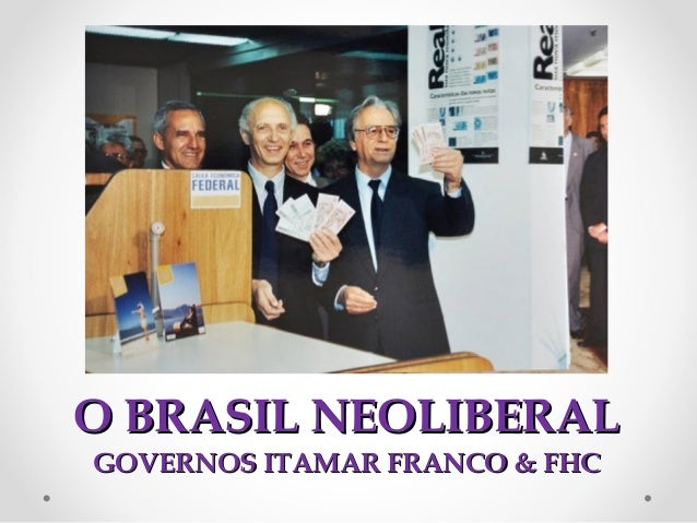 OO BBRRAASSIILL NNEEOOLLIIBBEERRAALL  GGOOVVEERRNNOOSS IITTAAMMAARR FFRRAANNCCOO && FFHHCC