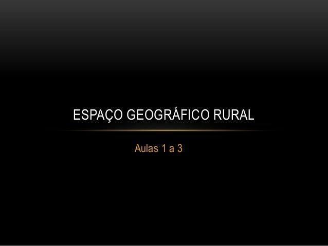 Aulas 1 a 3 ESPAÇO GEOGRÁFICO RURAL