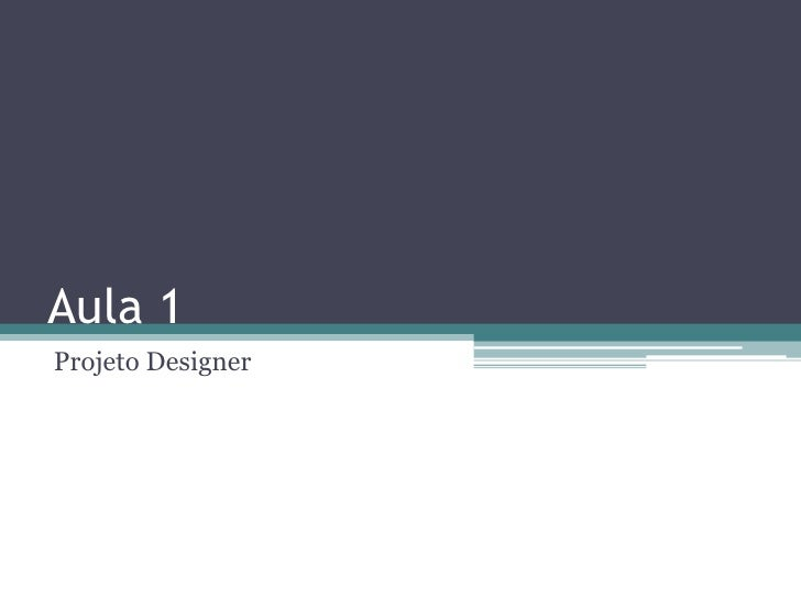 Aula 1<br />Projeto Designer<br />