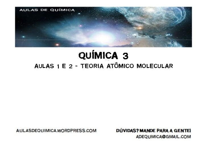 QUÍMICA 3AULAS 1 E 2 – TEORIA ATÔMICO MOLECULAR