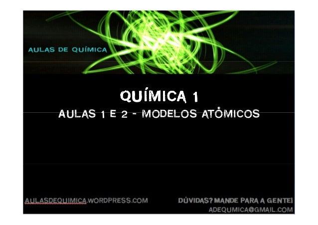 Química 1Química 1Química 1Química 1 Aulas 1 e 2 – modelos atômicos