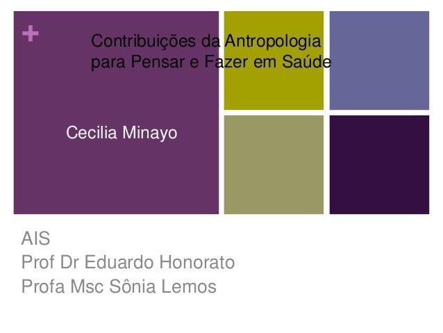 + Cecilia Minayo AIS Prof Dr Eduardo Honorato Profa Msc Sônia Lemos Contribuições da Antropologia para Pensar e Fazer em S...