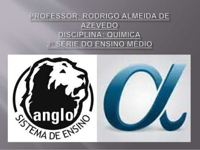 PROFESSOR:  RODRIGO ALMEIDA DE  AZEVEDO DISCIPLINA:  OuiIIIIIcA 2a SÉRIE DO ENSINO IvIEDIO