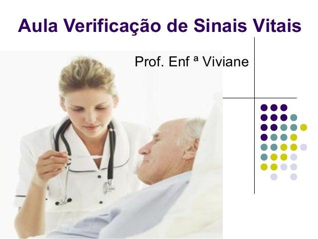 Aula Verificação de Sinais Vitais  Prof. Enf ª Viviane
