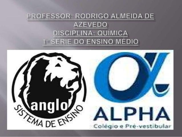 """PROFESSOR:  RODRIGO ALMEIDA DE AzEvEDO DISCIPLINA:  QUÍMICA 1"""" SÉRIE DO ENSINO IvIEDIO            : ly I l  I  AL  . A  , ..."""