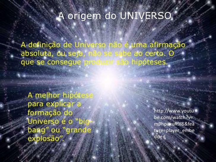 A origem do UNIVERSO<br />A definição de Universo não é uma afirmação absoluta, ou seja, não se sabe ao certo. O que se co...
