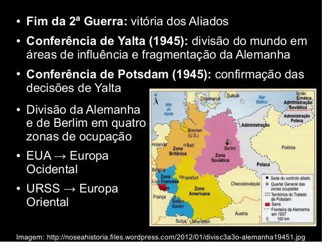 ● Fim da 2ª Guerra: vitória dos Aliados ● Conferência de Yalta (1945): divisão do mundo em áreas de influência e fragmenta...