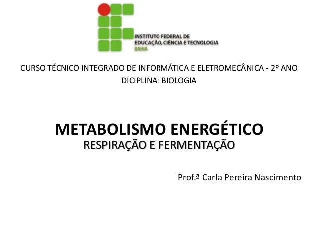 CURSO TÉCNICO INTEGRADO DE INFORMÁTICA E ELETROMECÂNICA - 2º ANO                      DICIPLINA: BIOLOGIA       METABOLISM...