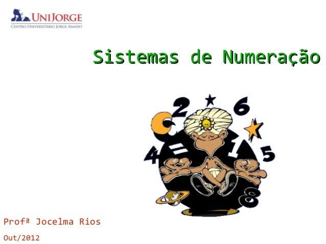 Sistemas de NumeraçãoProfª Jocelma RiosOut/2012