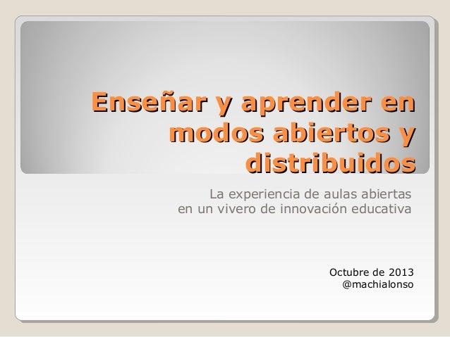 Enseñar y aprender enEnseñar y aprender en modos abiertos ymodos abiertos y distribuidosdistribuidos La experiencia de aul...