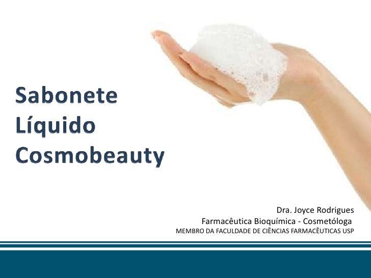 Dra. Joyce Rodrigues       Farmacêutica Bioquímica - CosmetólogaMEMBRO DA FACULDADE DE CIÊNCIAS FARMACÊUTICAS USP