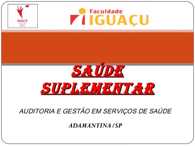 AUDITORIA E GESTÃO EM SERVIÇOS DE SAÚDE ADAMANTINA/SPADAMANTINA/SP SAÚDESAÚDE SUPLEMENTARSUPLEMENTAR