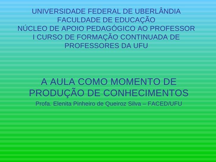 UNIVERSIDADE FEDERAL DE UBERLÂNDIA FACULDADE DE EDUCAÇÃO NÚCLEO DE APOIO PEDAGÓGICO AO PROFESSOR I CURSO DE FORMAÇÃO CONTI...