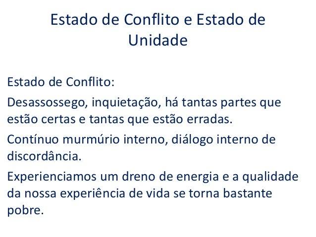 Estado de Conflito e Estado de  Unidade  Estado de Conflito:  Desassossego, inquietação, há tantas partes que  estão certa...