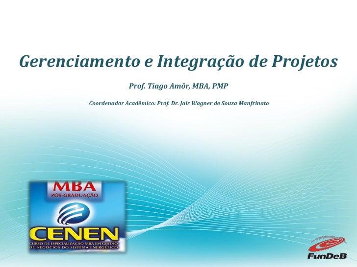 Gerenciamento e Integração de Projetos                       Prof. Tiago Amôr, MBA, PMP          Coordenador Acadêmico: Pr...