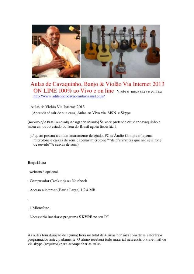 Aulas de Cavaquinho, Banjo & Violão Via Internet 2013 ON LINE 100% ao Vivo e on line Visite o meus sites e confira http://...