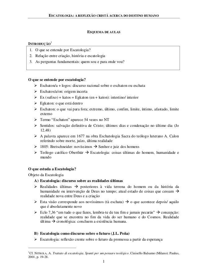 ESCATOLOGIA: A REFLEXÃO CRISTÃ ACERCA DO DESTINO HUMANO 1 ESQUEMA DE AULAS INTRODUÇÃO 1 1. O que se entende por Escatologi...