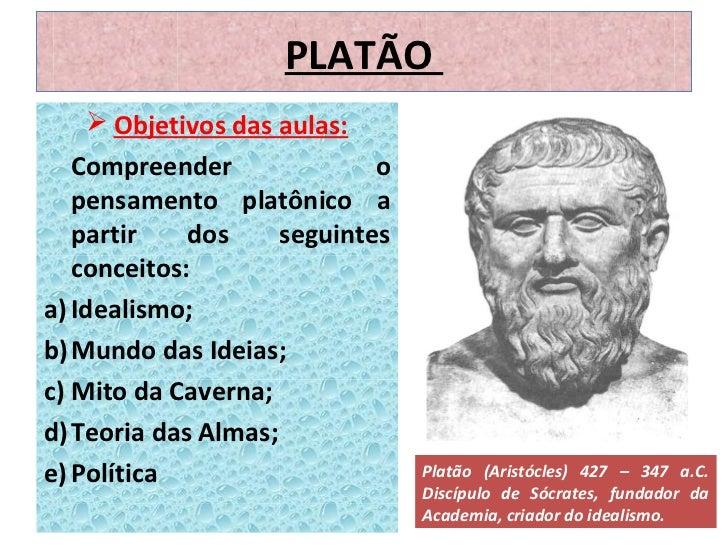 PLATÃO    Objetivos das aulas:   Compreender               o   pensamento platônico a   partir    dos     seguintes   con...
